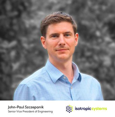 Jean-Paul Szczepanik, Senior Vice President of Engineering, Isotropic Systems